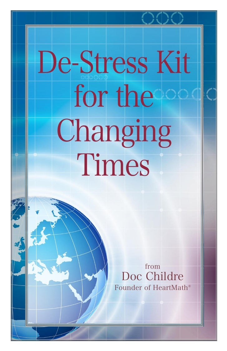 De-Stress Kit  for the Changing   Times              from       Doc Childre      Founder of HeartMath®