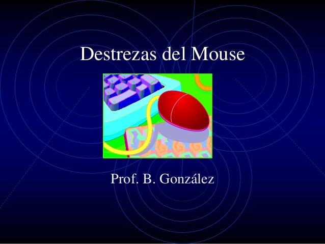 Destrezas del Mouse   Prof. B. González