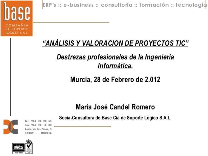 """""""ANÁLISIS Y VALORACION DE PROYECTOS TIC""""   Destrezas profesionales de la Ingeniería                Informática.         Mu..."""