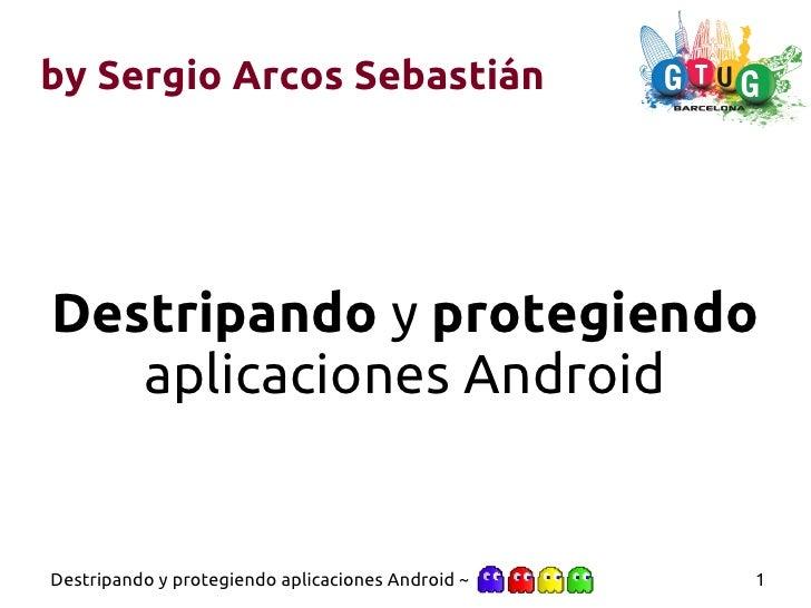 by Sergio Arcos SebastiánDestripando y protegiendo   aplicaciones AndroidDestripando y protegiendo aplicaciones Android ~ ...