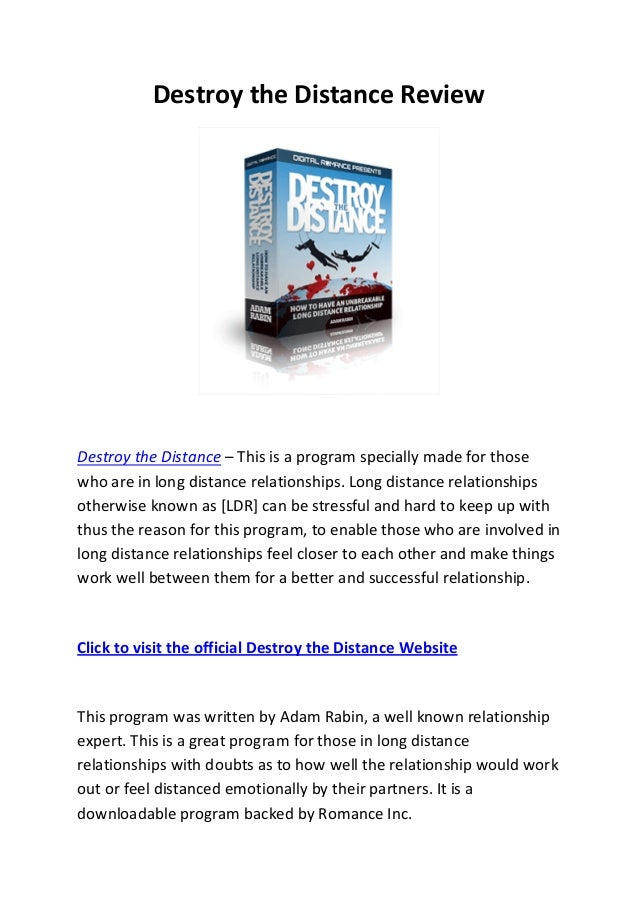 Destroy the Distance ReviewDestroy the Distance – This is a program specially made for thosewho are in long distance relat...