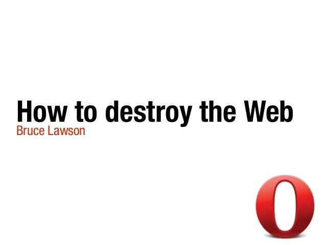 How to destroy the web - Lawson