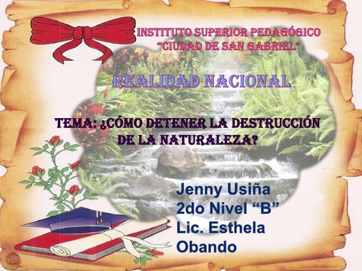 Tema: ¿Cómo detener LA DESTRUCCIÓN        DE LA NATURALEZA?