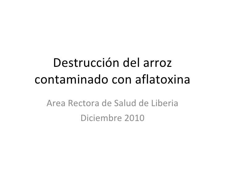 Destrucción del arroz contaminado con aflatoxina.