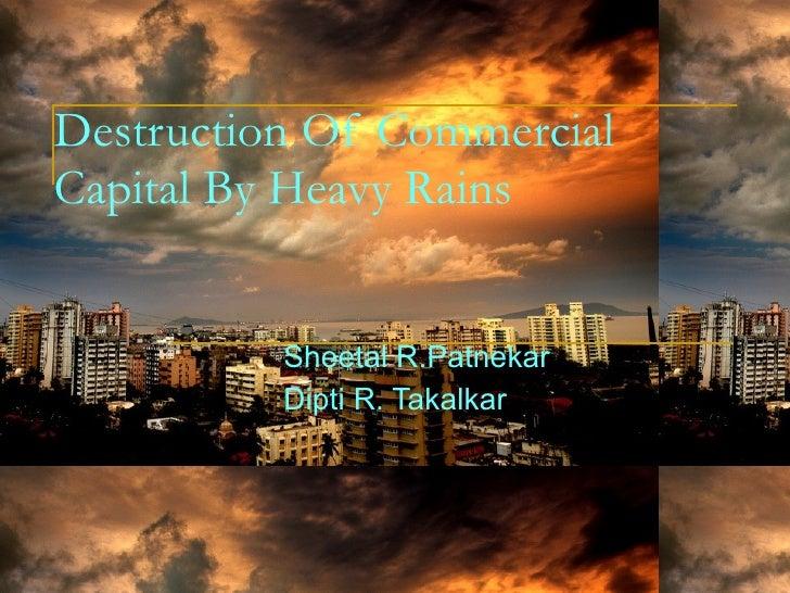 Destruction Of Commercial Capital By Heavy Rains   Sheetal R.Patnekar Dipti R. Takalkar