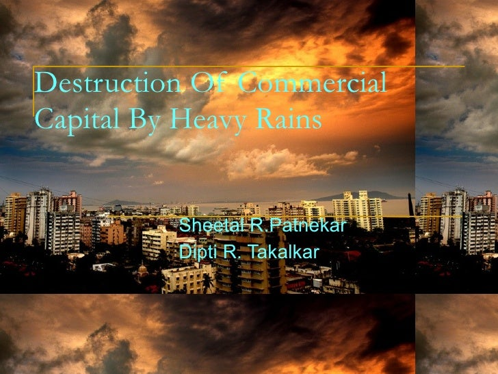 Destruction Of Commercial Capital By Heavy Rains By Sheetal And Deepti