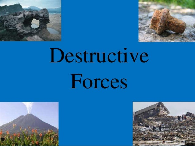 the destructive force of nature Love as a destructive force referring to william shakespeare's romeo and juliet we can prove that love sometimes can be a destructive force where in many other situations in the same play it is a source of happiness and welfare love leads to romeo.