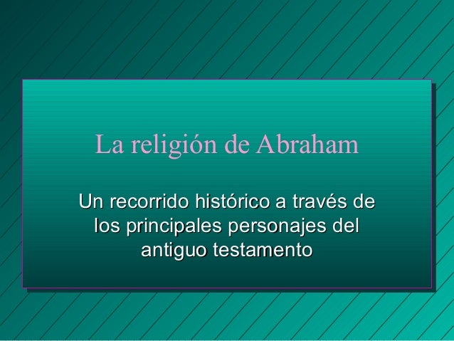 La religión de Abraham  UUnn rreeccoorrrriiddoo hhiissttóórriiccoo aa ttrraavvééss ddee  llooss pprriinncciippaalleess ppe...