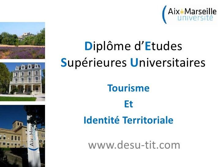 Diplôme d'EtudesSupérieures Universitaires         Tourisme             Et    Identité Territoriale     www.desu-tit.com