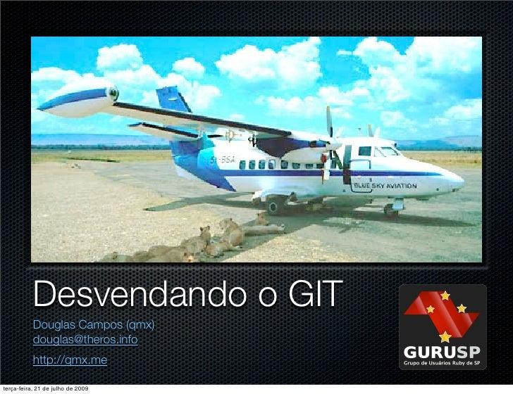 Desvendando o GIT            Douglas Campos (qmx)            douglas@theros.info            http://qmx.me  terça-feira, 21...