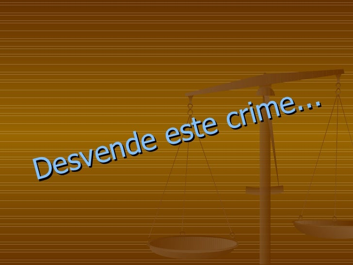 Desvende este crime...