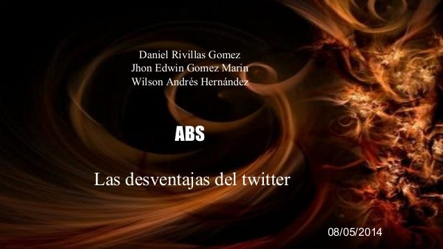 Daniel Rivillas Gomez Jhon Edwin Gomez Marin Wilson Andrés Hernández ABS Las desventajas del twitter 08/05/2014