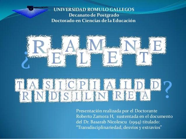 ¿ ? Presentación realizada por el Doctorante Roberto Zamora H, sustentada en el documento del Dr. Basarab Nicolescu (1994)...