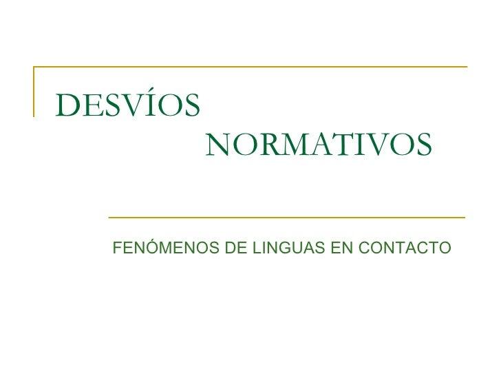 DESVÍOS  NORMATIVOS FENÓMENOS DE LINGUAS EN CONTACTO