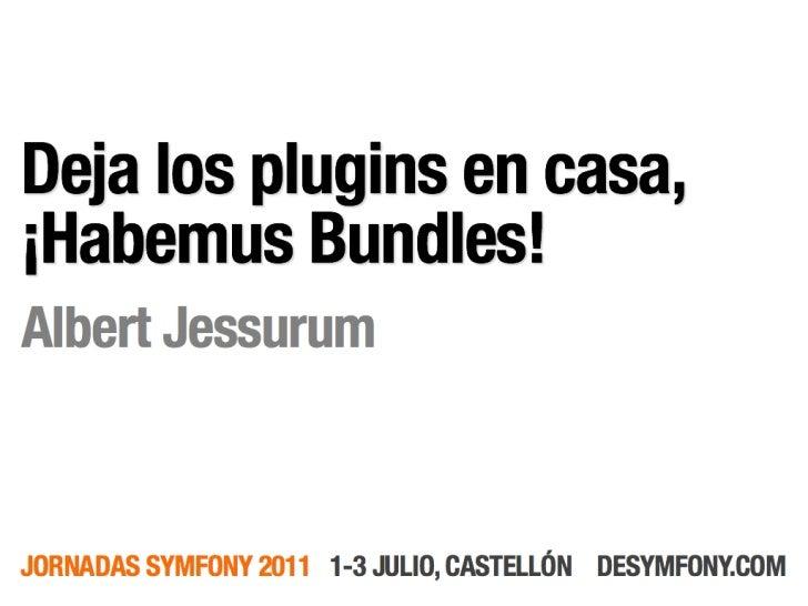 Desymfony 2011 - Habemus Bundles
