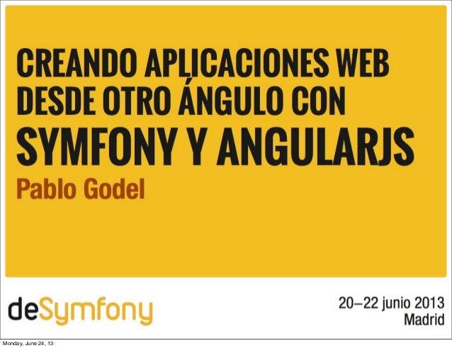 deSymfony 2013 -  Creando aplicaciones web desde otro ángulo con Symfony y AngularJS