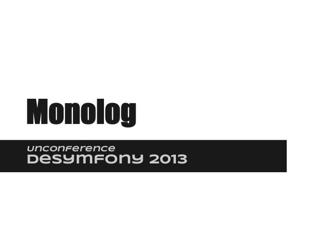 Monolog Unconference deSymfony 2013