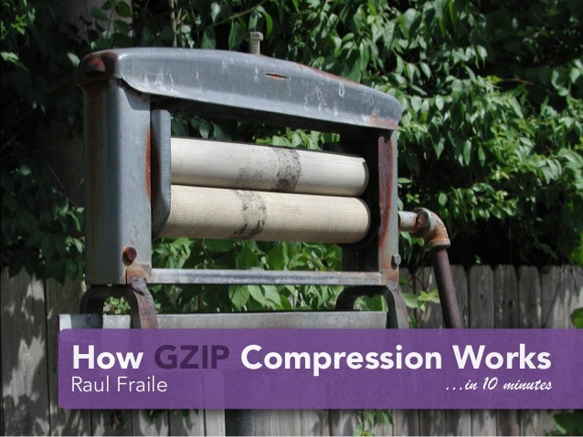 How GZIP Compression Works Raul Fraile …in 10 minutes
