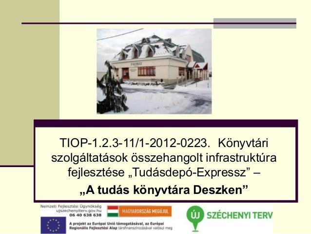"""TIOP-1.2.3-11/1-2012-0223. Könyvtáriszolgáltatások összehangolt infrastruktúra   fejlesztése """"Tudásdepó-Expressz"""" –      """"..."""