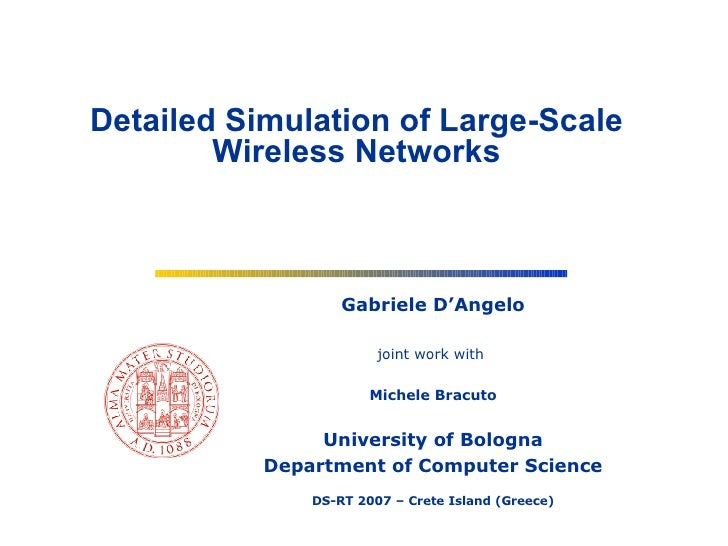Gabriele D'Angelo joint work with  Michele Bracuto University of Bologna Department of Computer Science DS-RT 2007 – Crete...