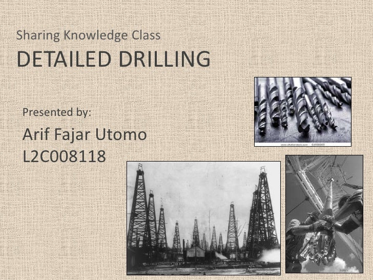 Sharing Knowledge ClassDETAILED DRILLINGPresented by:Arif Fajar UtomoL2C008118