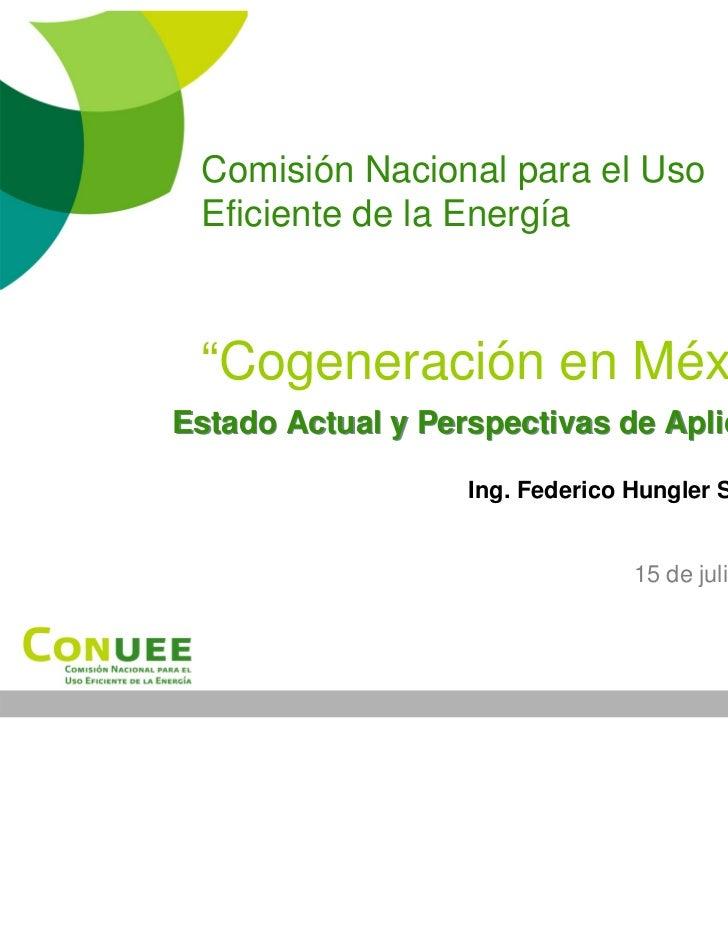 """Comisión Nacional para el Uso Eficiente de la Energía """"Cogeneración en México""""Estado Actual y Perspectivas de Aplicación  ..."""