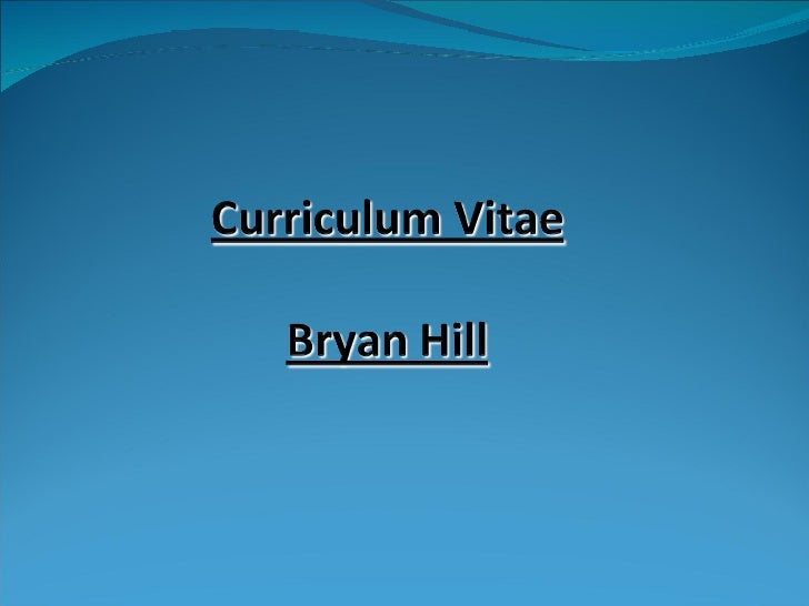 Detailed Resume For Bryan Hill Oct 09