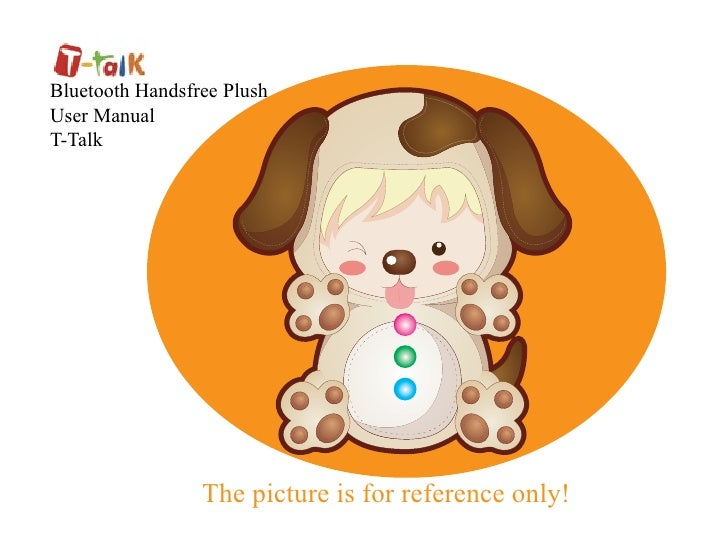 Bluetooth Handsfree Plush User Manual T-Talk                      The picture is for reference only!