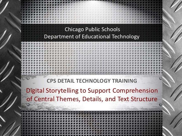 Chicago Public Schools      Department of Educational Technology       CPS DETAIL TECHNOLOGY TRAININGDigital Storytelling ...