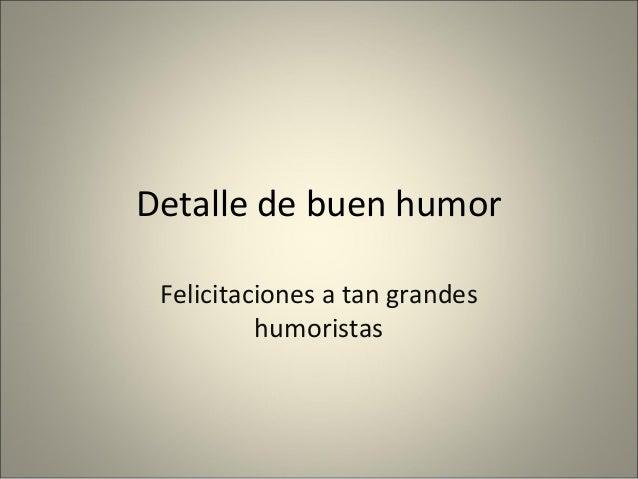 Detalle de buen humor Felicitaciones a tan grandes humoristas