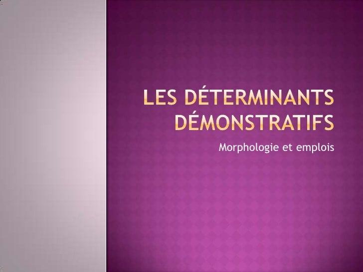 Les déterminantsdémonstratifs<br />Morphologie et emplois<br />