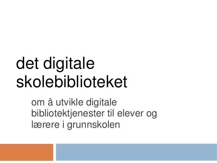 det digitaleskolebiblioteket  om å utvikle digitale  bibliotektjenester til elever og  lærere i grunnskolen