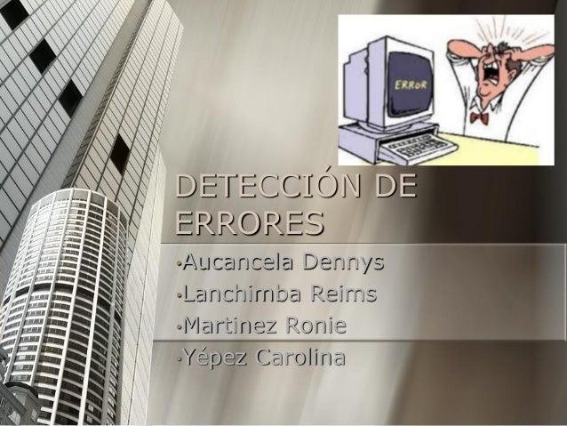 DETECCIÓN DE ERRORES •Aucancela Dennys •Lanchimba Reims •Martinez Ronie •Yépez Carolina