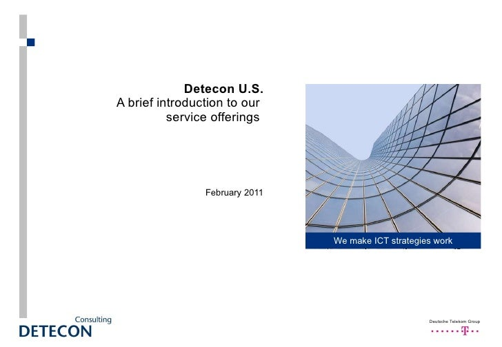 Detecon U.S.   A brief introduction to our  service offerings   February 2011 We make ICT strategies work