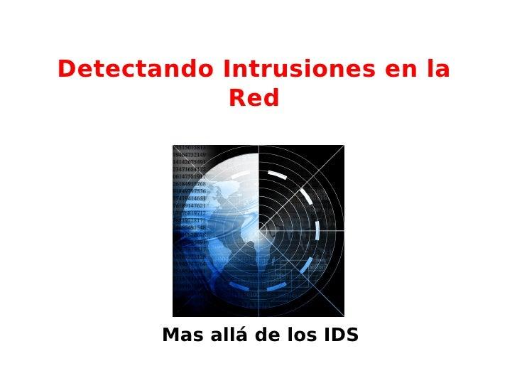 Detectando Intrusiones en la            Red       Mas allá de los IDS