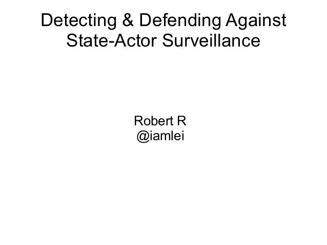 Detecting & Defending Against State-Actor Surveillance  Robert R @iamlei