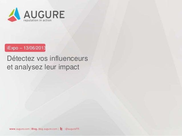 iExpo – 13/06/2013  Détectez vos influenceurs et analysez leur impact  www.augure.com | Blog. blog.augure.com |  : @augure...