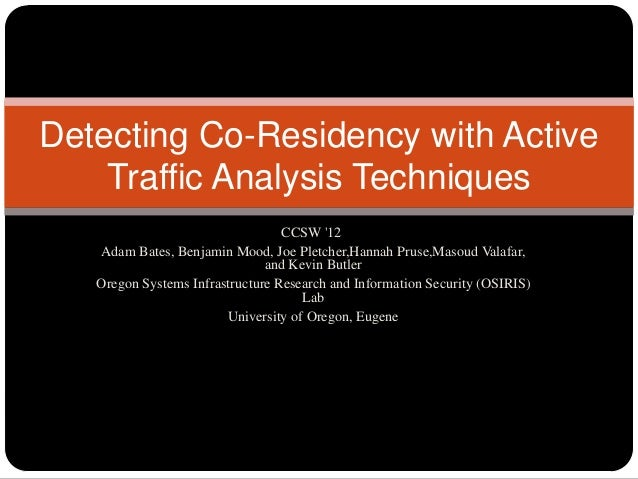 Detecting Co-Residency with Active    Traffic Analysis Techniques                                  CCSW 12   Adam Bates, B...