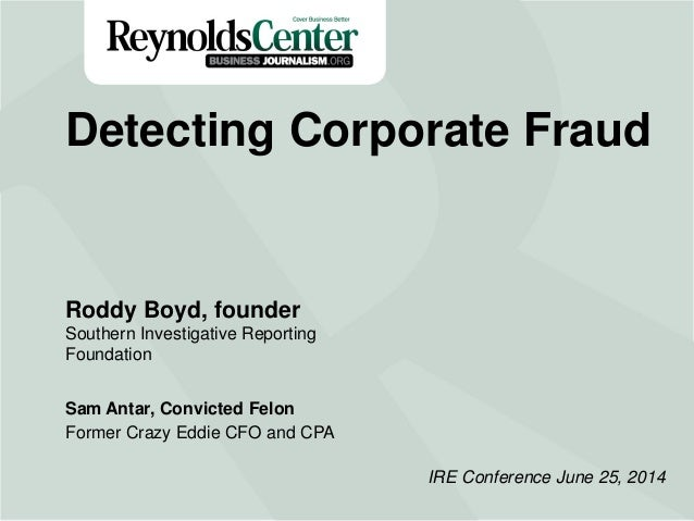 Title Slide Detecting Corporate Fraud Roddy Boyd, founder Southern Investigative Reporting Foundation Sam Antar, Convicted...