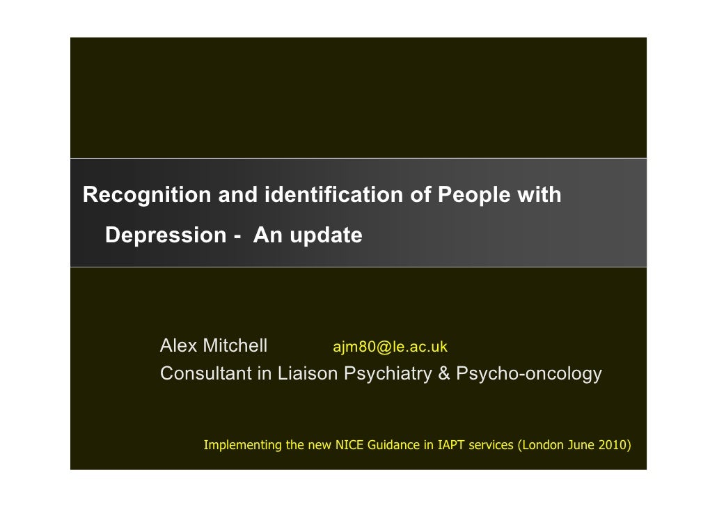 Recognition and identification of People with   Depression - An update           Alex Mitchell       ajm80@le.ac.uk       ...