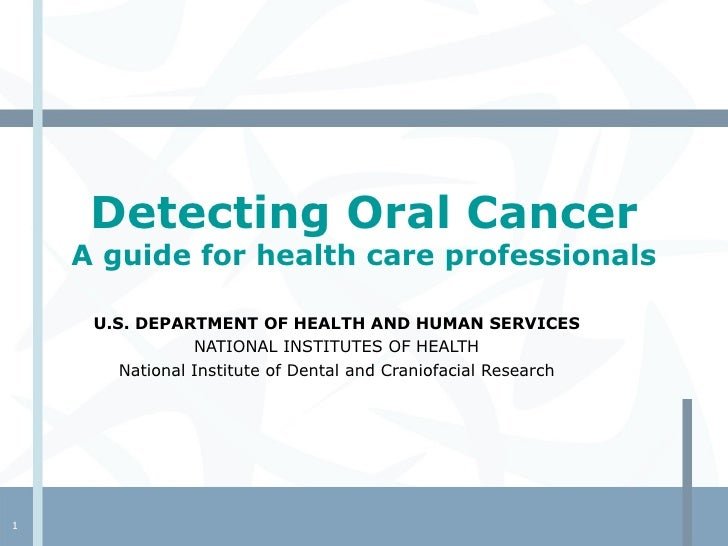 Detecting Oral Cancer A guide for health care professionals U.S. DEPARTMENT OF HEALTH AND HUMAN SERVICES NATIONAL INSTITUT...