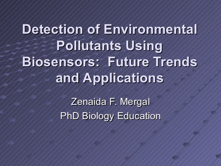 Detection of Environmental     Pollutants UsingBiosensors: Future Trends     and Applications       Zenaida F. Mergal     ...