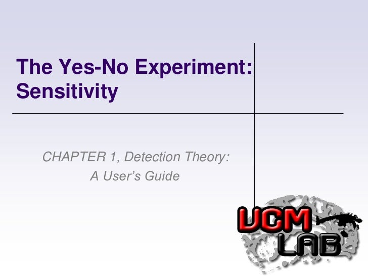 The Yes-No Experiment: Sensitivity<br />CHAPTER 1, Detection Theory: A User's Guide<br />