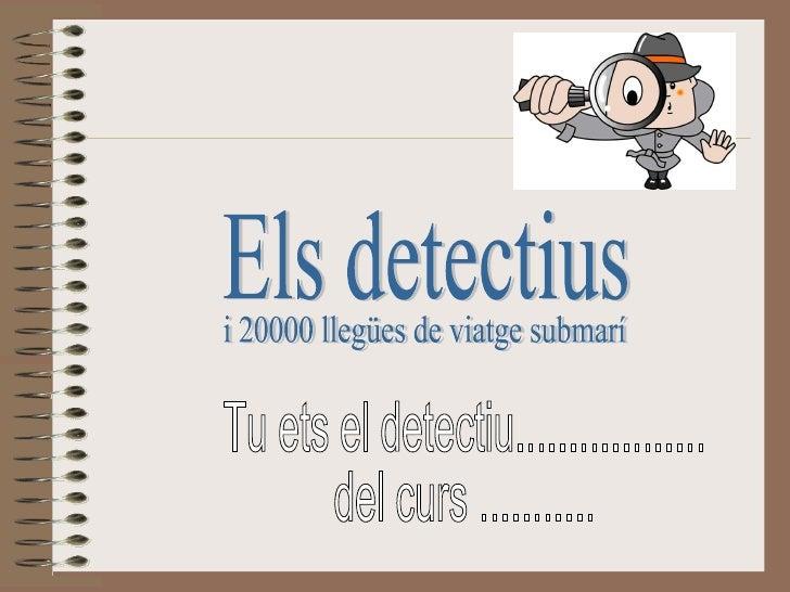 Els detectius Tu ets el detectiu.................. del curs ........... i 20000 llegües de viatge submarí