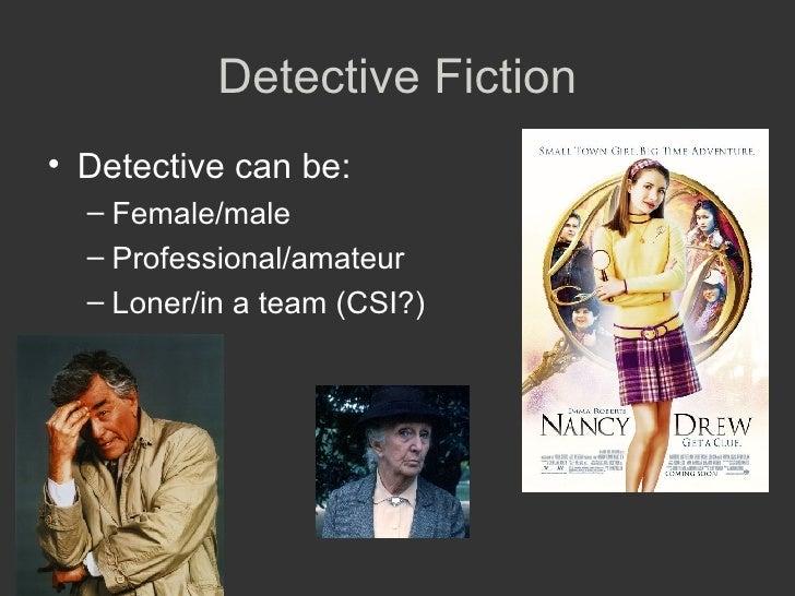 Detective Fiction <ul><li>Detective can be:  </li></ul><ul><ul><li>Female/male </li></ul></ul><ul><ul><li>Professional/ama...
