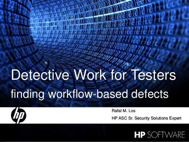 1 30 January 2015 Detective Work for Testers finding workflow-based defects Rafal M. Los HP ASC Sr. Security Solutions Exp...