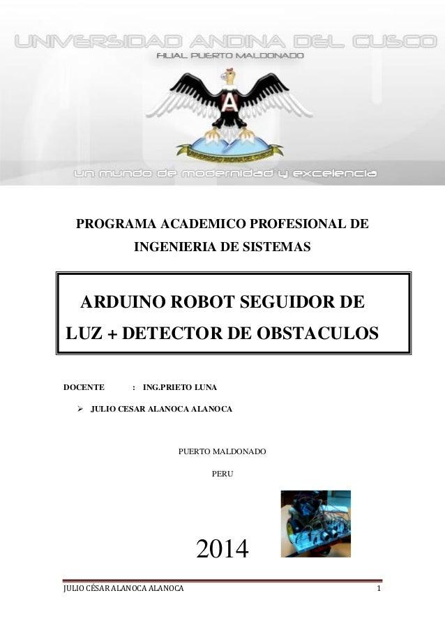 SEGUIDOR DE LUZ + DETECTOR DE OBSTACULOS  PROGRAMA ACADEMICO PROFESIONAL DE INGENIERIA DE SISTEMAS  ARDUINO ROBOT SEGUIDOR...