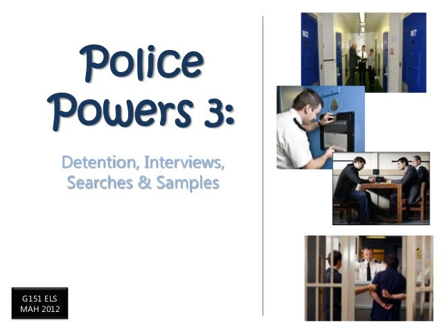 Police     Powers 3:           Detention, Interviews,           Searches & SamplesG151 ELSMAH 2012