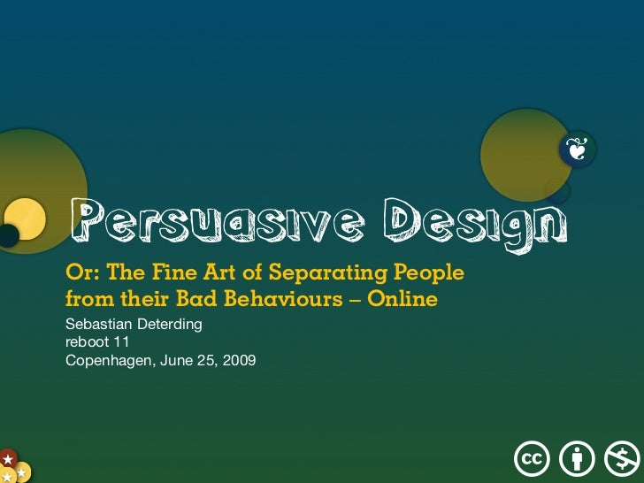 Persuasive Design or The Fine Art of Separating People from Their Bad Behaviours - Online