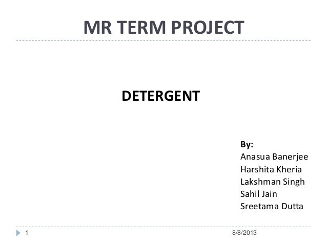 MR TERM PROJECT DETERGENT By: Anasua Banerjee Harshita Kheria Lakshman Singh Sahil Jain Sreetama Dutta 8/8/20131